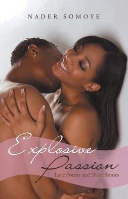 Explosive Passion: Love Poems And Short Stories