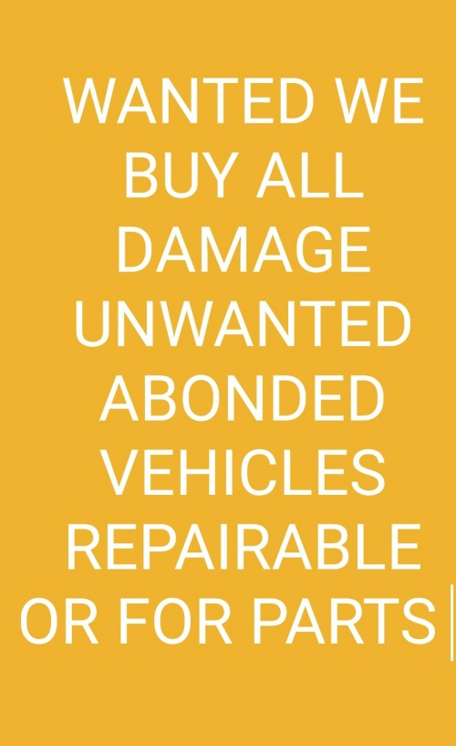 !!!!! WANTED WE BUY ALL DAMAGE UNWANTED VEHICLES!!